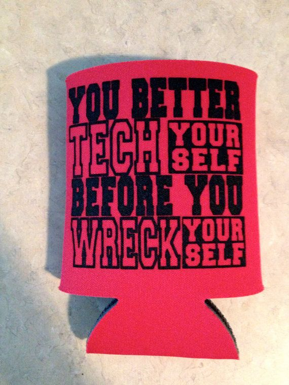 Texas Tech Koozie: You better TECH yourself before you WRECK yourself. www.etsy.com/shop/atouchofTXsass