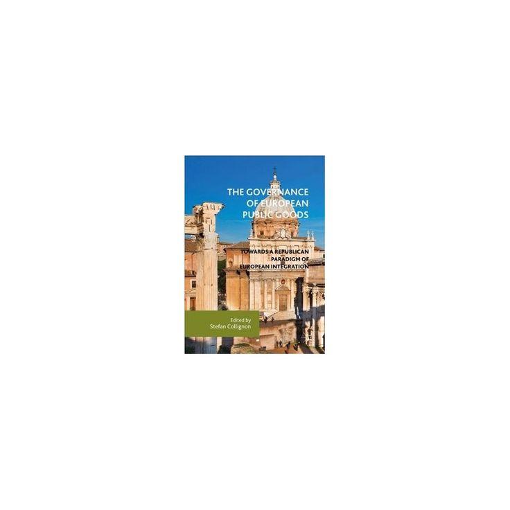 Governance of European Public Goods : Towards a Republican Paradigm of European Integration (Hardcover)