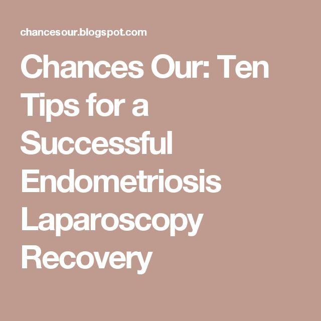 Chances Our: Ten Tips for a Successful Endometriosis Laparoscopy Recovery