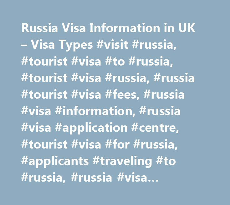 Russia Visa Information in UK – Visa Types #visit #russia, #tourist #visa #to #russia, #tourist #visa #russia, #russia #tourist #visa #fees, #russia #visa #information, #russia #visa #application #centre, #tourist #visa #for #russia, #applicants #traveling #to #russia, #russia #visa #services, #russia #tourist #visa, #apply #russia #visa, #traveling #to #russia, #track #your #russia #visa #application, #russia #visa #fees, #russia #visa, #quick #russia #visa, #document #for #russia #visa…