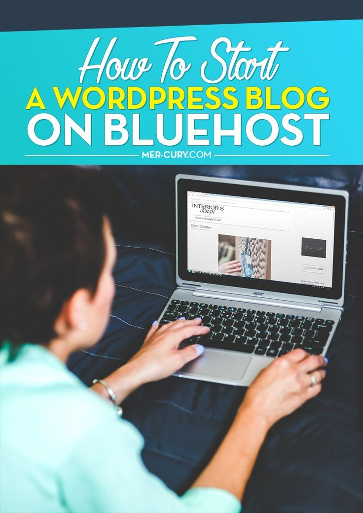How To Start A Wordpress Blog On Bluehost | http://mer-cury.com/blogging-tips/how-to-start-a-wordpress-blog-on-bluehost/