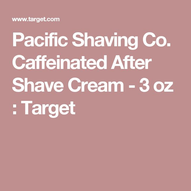 Pacific Shaving Co. Caffeinated After Shave Cream - 3 oz : Target