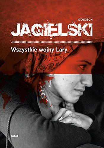 Wszystkie wojny Lary -   Jagielski Wojciech , tylko w empik.com: 33,99 zł. Przeczytaj recenzję Wszystkie wojny Lary. Zamów dostawę do dowolnego salonu i zapłać przy odbiorze!