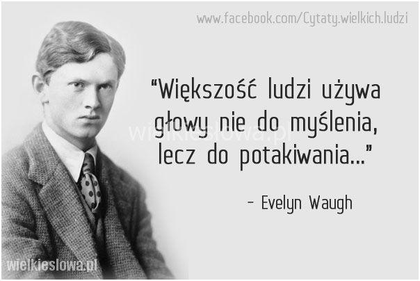 Większość ludzi używa głowy nie do myślenia... #Waugh-Evelyn,  #Umysł