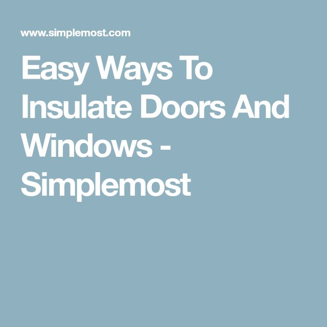 Easy Ways To Insulate Doors And Windows - Simplemost