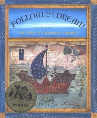 Follow the Dream The Story of Christopher Columbus (Book) : Sís, Peter : In a pictorial retelling, Christopher Columbus overcomes a number of obstacles to fulfill his dream of sailing west to find a new route to the Orient.