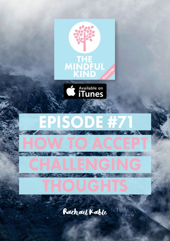 The Mindful Kind, episode 71: How to let go of challenging thoughts.