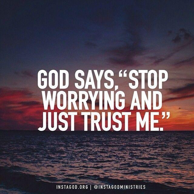 """Deus diz ''pare de se preocupar e confie em mim"""""""