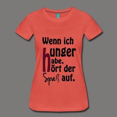 Bei wem hört der Spaß dann nicht auf, denn Hunger tut weh. Also ist der Spruch auch auf shirts, taschen, caps, schürzen und und und zu finden.