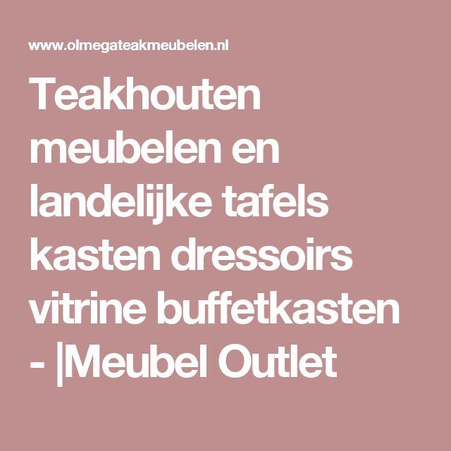 Teakhouten meubelen en landelijke tafels kasten dressoirs vitrine buffetkasten - |Meubel Outlet