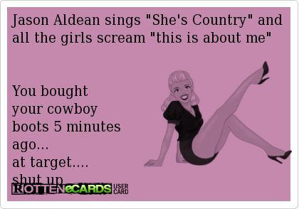 Fake country girls can kiss my butt!