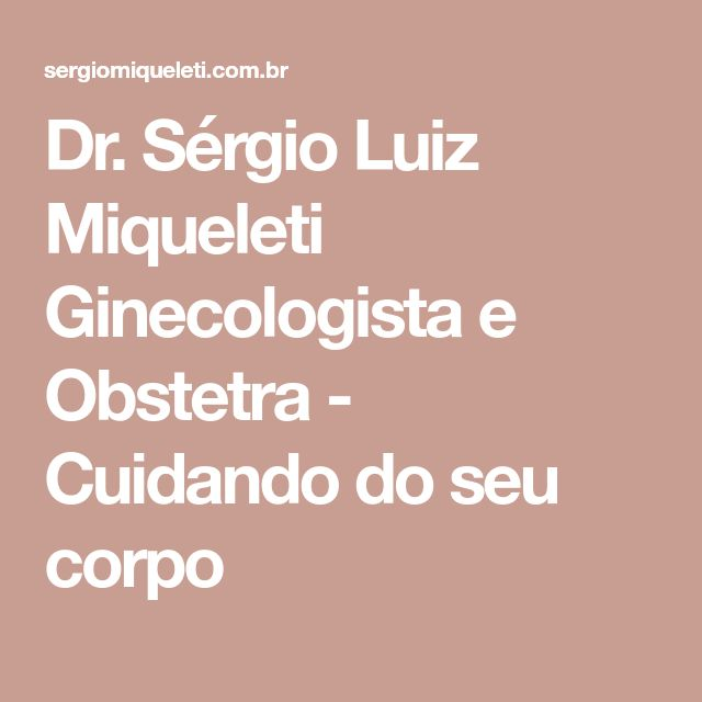 Dr. Sérgio Luiz Miqueleti Ginecologista e Obstetra -  Cuidando do seu corpo