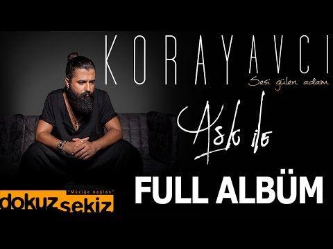 Koray Avcı - Aşk İle (Full Albüm) - YouTube