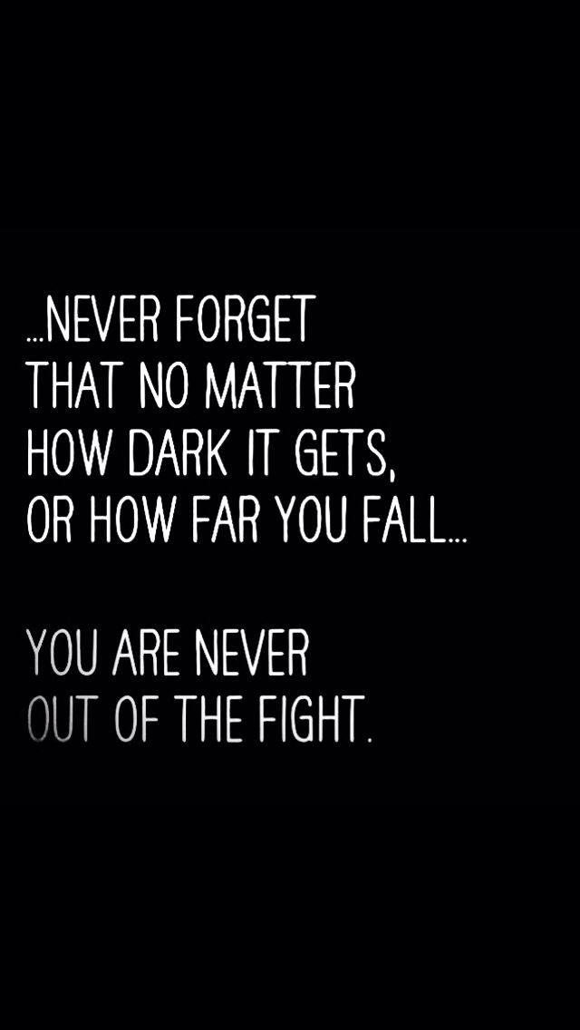 You are never out of the fight.