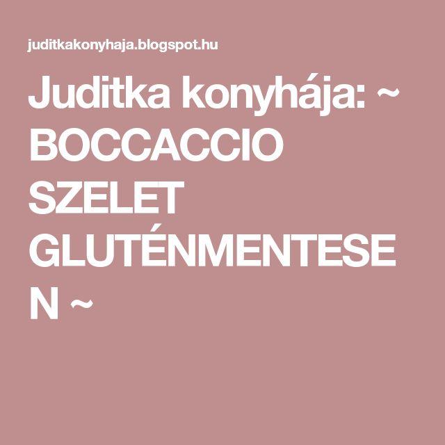 Juditka konyhája: ~ BOCCACCIO SZELET GLUTÉNMENTESEN ~