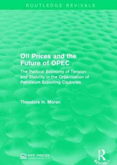 Oil Prices and the Future of Opec: The Political Economy of Tension and Stability in the Organization of Petroleu...