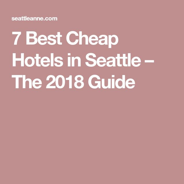 7 Best Cheap Hotels in Seattle – The 2018 Guide