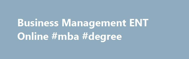 Business Management ENT Online #mba #degree http://degree.remmont.com/business-management-ent-online-mba-degree/  #online business administration degree # Business Management ENT Online Earn Your Business Management ENT Associate's Degree Online in Months! Do it on your own time at a West Virginia based online college. Business Management ENT graduates establish successful careers by…