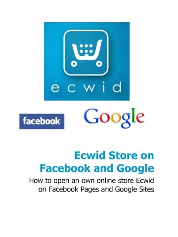 How to open an own online store Ecwid on Facebook Pages and Google Sites   No web studios, terms of reference, codes and programs.   Independently and free of charge. Quickly and without unnecessary confusion. Just a couple of friendly advice as just 1 hour to open his own shop on the Internet.