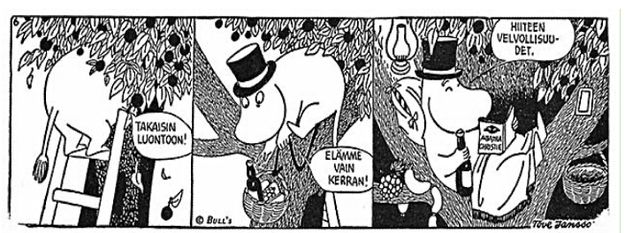 "Moomins know how to live: ""Back to nature!"" ""We only live once!"" ""Responsibilities be damned."""