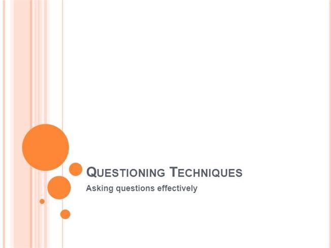 Questioning Techniques by aarti.takawane via authorSTREAM