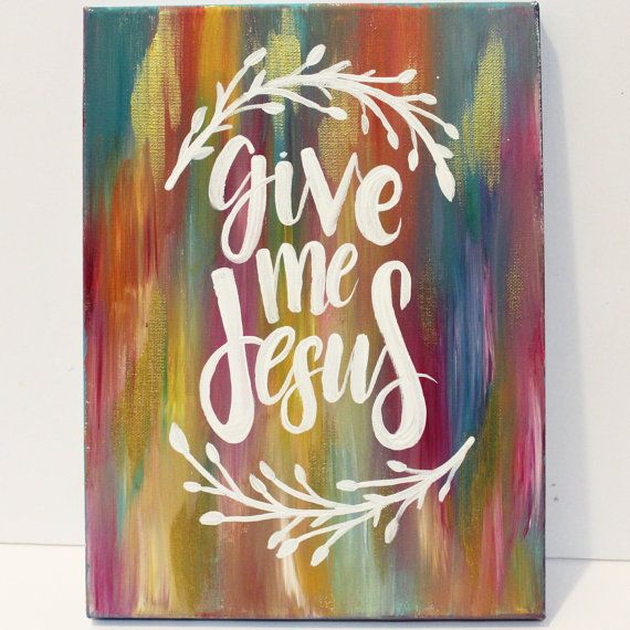Give Me Jesus Painting  // Bible Verse Painting // Canvas Painting