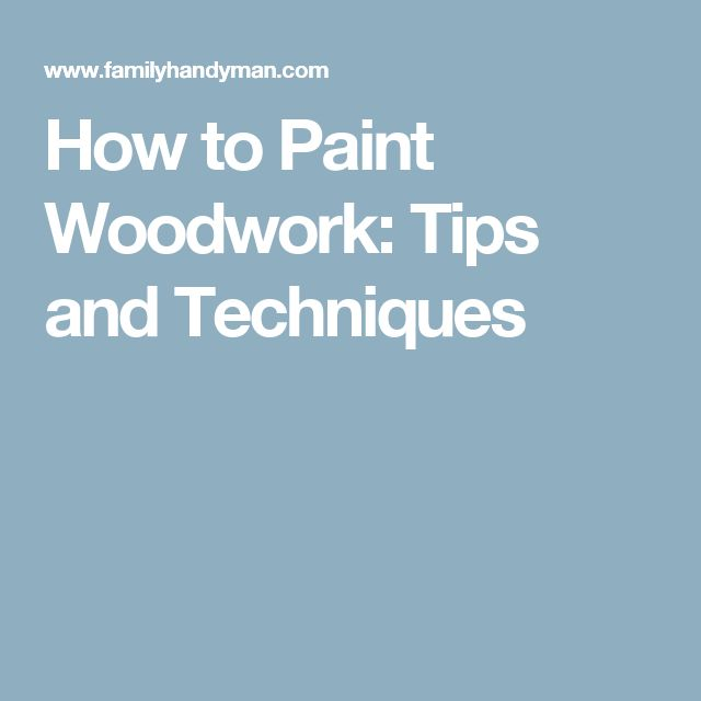 How to Paint Woodwork: Tips and Techniques