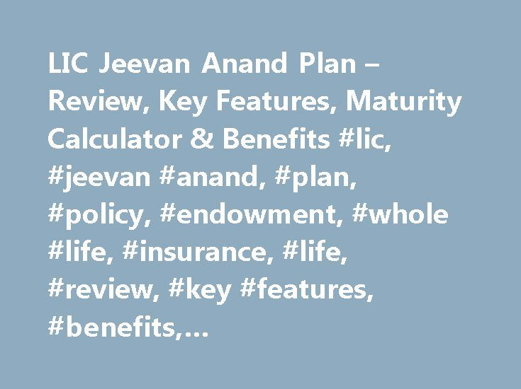 LIC Jeevan Anand Plan – Review, Key Features, Maturity Calculator & Benefits #lic, #jeevan #anand, #plan, #policy, #endowment, #whole #life, #insurance, #life, #review, #key #features, #benefits, #myinsuranceclub.com http://detroit.remmont.com/lic-jeevan-anand-plan-review-key-features-maturity-calculator-benefits-lic-jeevan-anand-plan-policy-endowment-whole-life-insurance-life-review-key-features-benefits-myi/  # LIC Jeevan Anand Plan Jeevan Anand Plan Summary LIC s Jeevan Anand Plan is a…