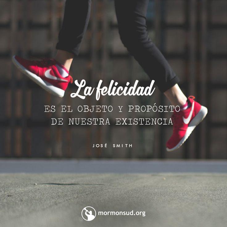 La felicidad es el objeto y propósito de nuestra existencia; y también será el fin de ella, si seguimos el camino que nos conduce a la felicidad; y este camino es virtud, justicia, felicidad, santidad y obediencia a todos los mandamientos de Dios. José smith.