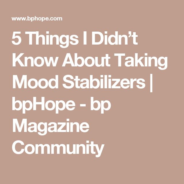 5 Things I Didn't Know About Taking Mood Stabilizers | bpHope - bp Magazine Community