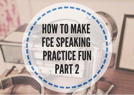 HOW-TO-MAKE-FCE-SPEAKING-PRACTICE-FUN-PART-2