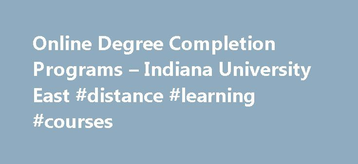 Online Degree Completion Programs – Indiana University East #distance #learning #courses http://degree.remmont.com/online-degree-completion-programs-indiana-university-east-distance-learning-courses/  #degree completion programs # Online Degree Completion Programs *Distance Education Tuition Rates apply to students who are enrolled in approved distance education programs only. A $50 per credit hour fee will be assessed for all online courses. Other fees may…