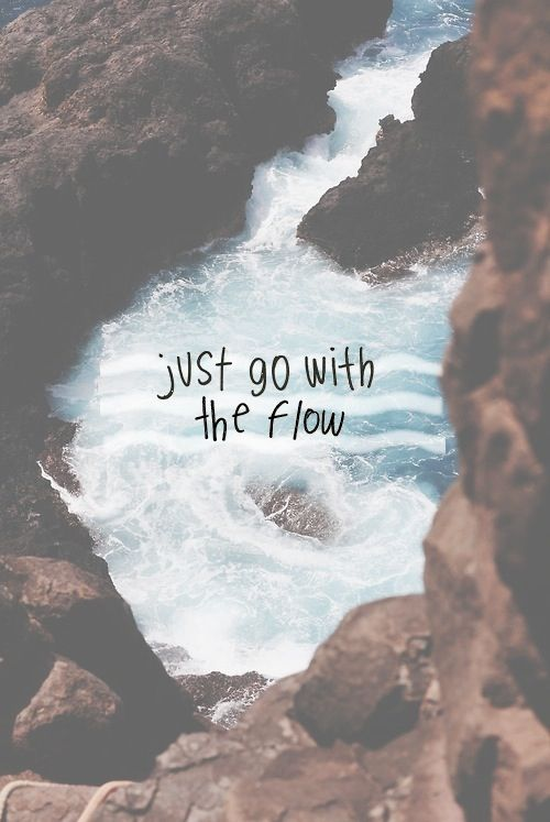 Just go with the flow quotes quote waves relax tumblr chill teen quotes tumblr quotes