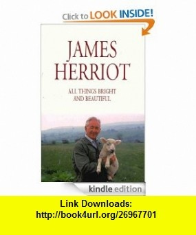 All Things Bright and Beautiful eBook James Herriot ,   ,  , ASIN: B00844PED2 , tutorials , pdf , ebook , torrent , downloads , rapidshare , filesonic , hotfile , megaupload , fileserve