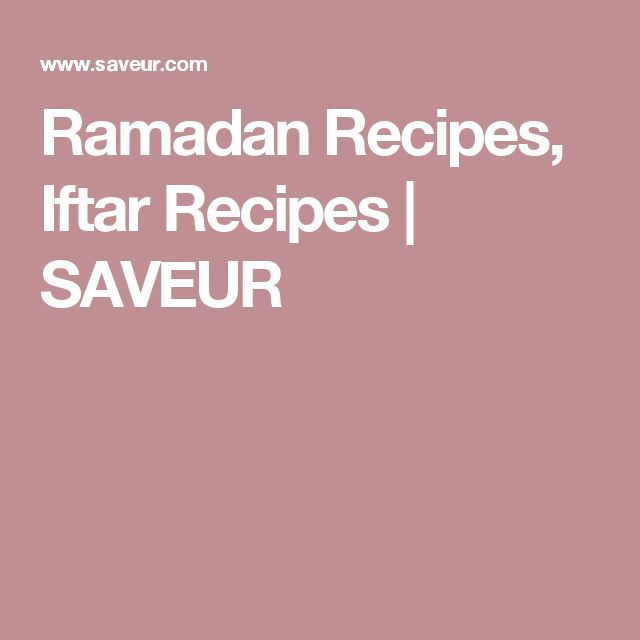 Ramadan Recipes, Iftar Recipes | SAVEUR