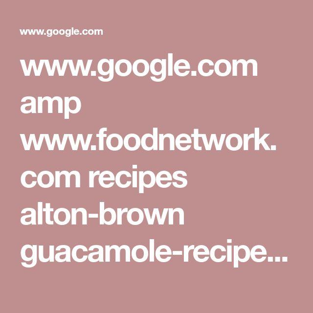 www.google.com amp www.foodnetwork.com recipes alton-brown guacamole-recipe-1940609.amp