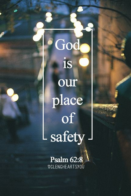 Psalm 62:8 God is a place of safety | https://www.facebook.com/AuthenticChristianLiving #verse #bible #scripture