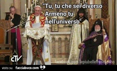 Papa Francesco: Tu, tu che sei diverso, Armeno tu, nell'universo