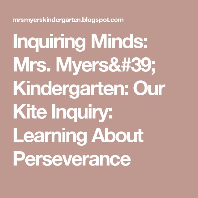Inquiring Minds: Mrs. Myers' Kindergarten: Our Kite Inquiry: Learning About Perseverance