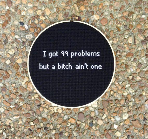 i-got-99-problems-but-a-bitch-aint-one