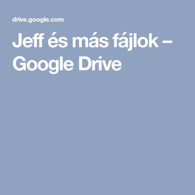Jeff és más fájlok – Google Drive