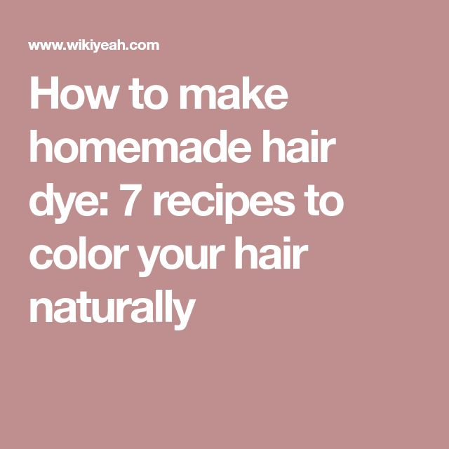 How to make homemade hair dye: 7 recipes to color your hair naturally