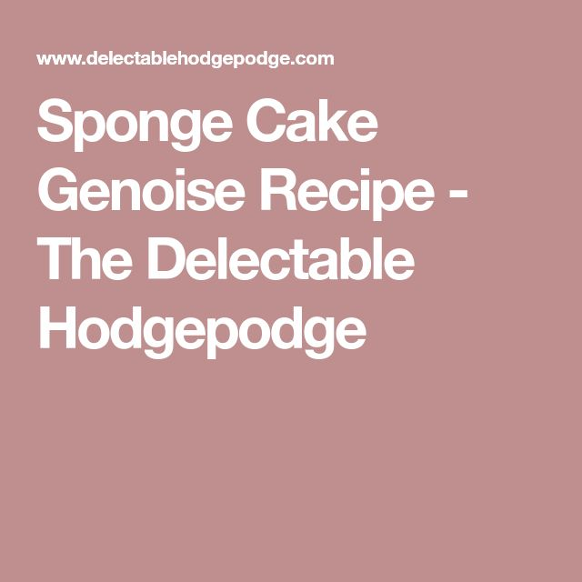 Sponge Cake Genoise Recipe - The Delectable Hodgepodge