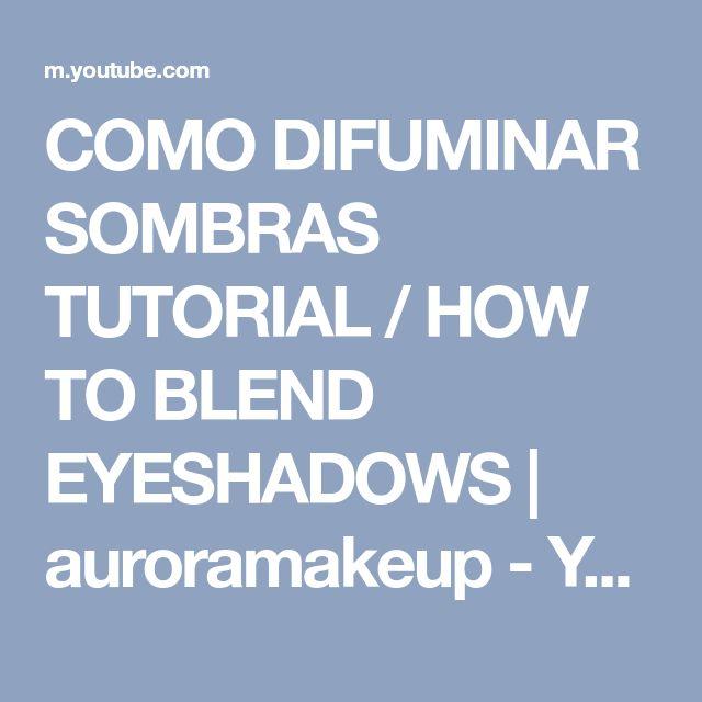 COMO DIFUMINAR SOMBRAS TUTORIAL / HOW TO BLEND EYESHADOWS   auroramakeup - YouTube