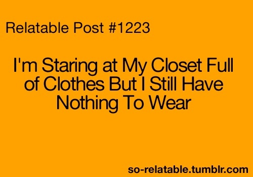 nothing to wearWear Ev, Girls Issues, Everyday Things, Everyday Problems, Funny Quotes, So True, Wear Funny, Teen Quotes, True Stories