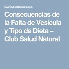 Consecuencias de la Falta de Vesícula y Tipo de Dieta – Club Salud Natural