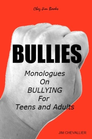 BULLIES: Monologues on Bullying for Teens and Adults Hmm....May make for an interesting dramatic reading....