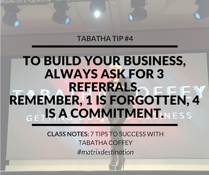 "Tabatha Tip #4: ""To build your business, always ask for 3 referrals. Remember, 1 is forgotten, 4 is a commitment."" -Matrix Destination 2016 class, ""7 Steps to Success"" with Tabatha Coffey. - For more tips from this event, visit: http://www.industrieonline.com/takeaway-tips-for-salon-pros-from-matrix-destination-2016/"