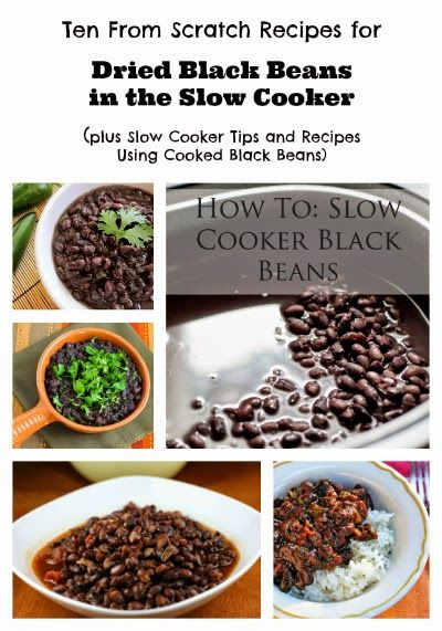 Ten From Scratch Recipes for Dried Black Beans in the Slow Cooker (plus Slow Cooker Tips and Recipes Using Cooked Black Beans) [via Slow Cooker from Scratch - SlowCookerFromScratch.com]