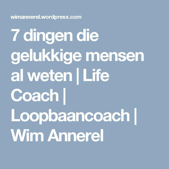 7 dingen die gelukkige mensen al weten | Life Coach | Loopbaancoach | Wim Annerel